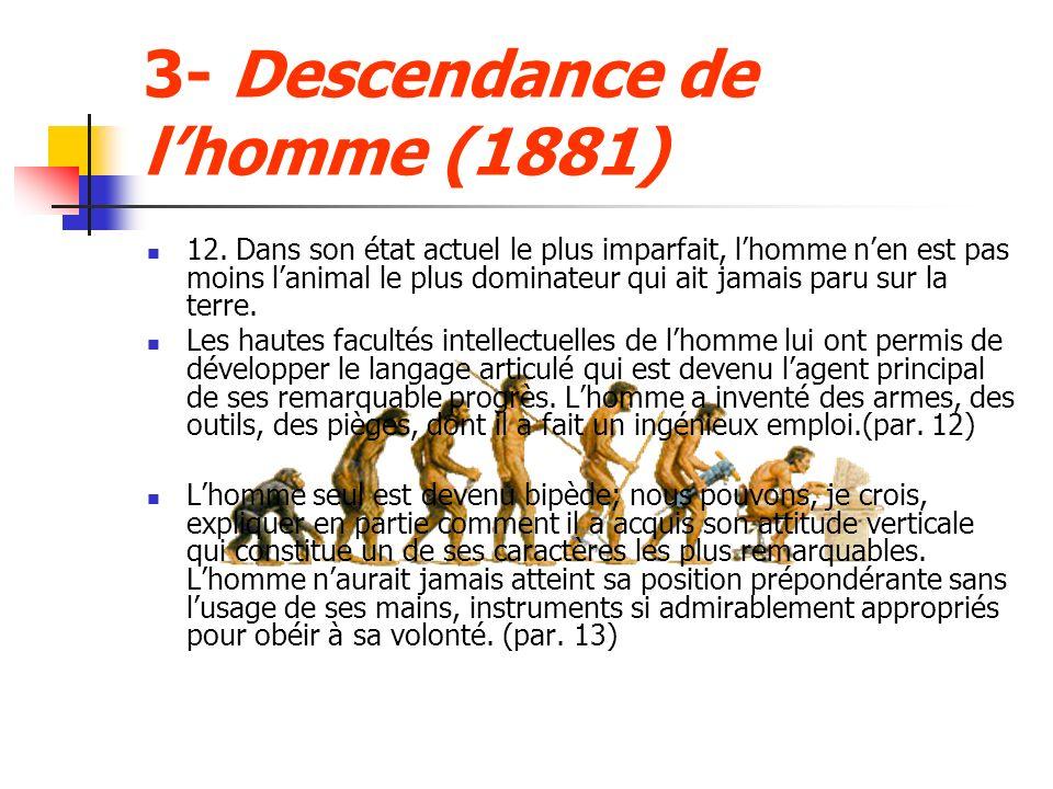 3- Descendance de lhomme (1881) 12. Dans son état actuel le plus imparfait, lhomme nen est pas moins lanimal le plus dominateur qui ait jamais paru su