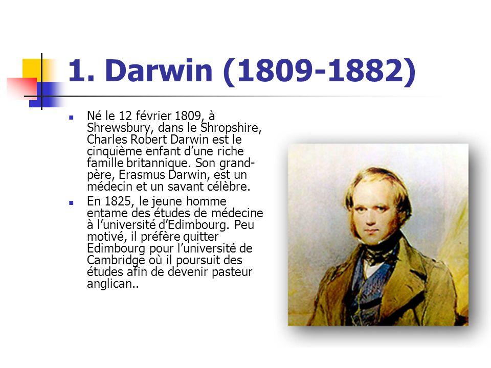 1. Darwin (1809-1882) Né le 12 février 1809, à Shrewsbury, dans le Shropshire, Charles Robert Darwin est le cinquième enfant dune riche famille britan