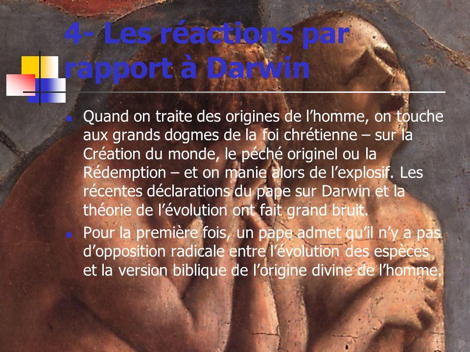 4- Les réactions par rapport à Darwin Quand on traite des origines de lhomme, on touche aux grands dogmes de la foi chrétienne – sur la Création du monde, le péché originel ou la Rédemption – et on manie alors de lexplosif.