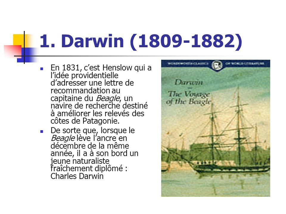 1. Darwin (1809-1882) En 1831, cest Henslow qui a lidée providentielle dadresser une lettre de recommandation au capitaine du Beagle, un navire de rec