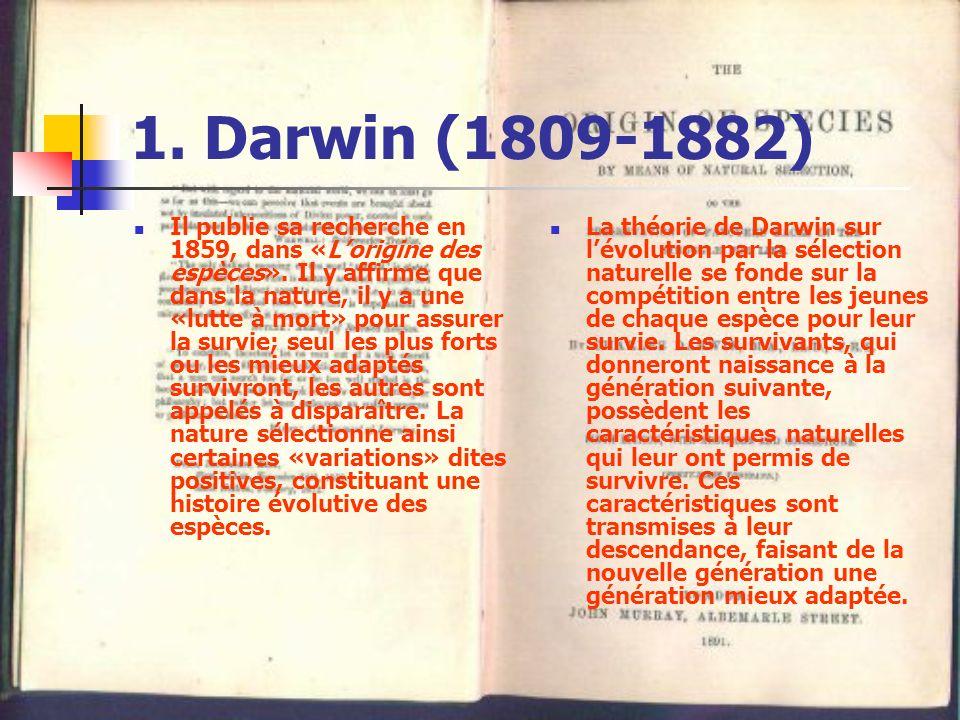 1. Darwin (1809-1882) Il publie sa recherche en 1859, dans «Lorigine des espèces». Il y affirme que dans la nature, il y a une «lutte à mort» pour ass