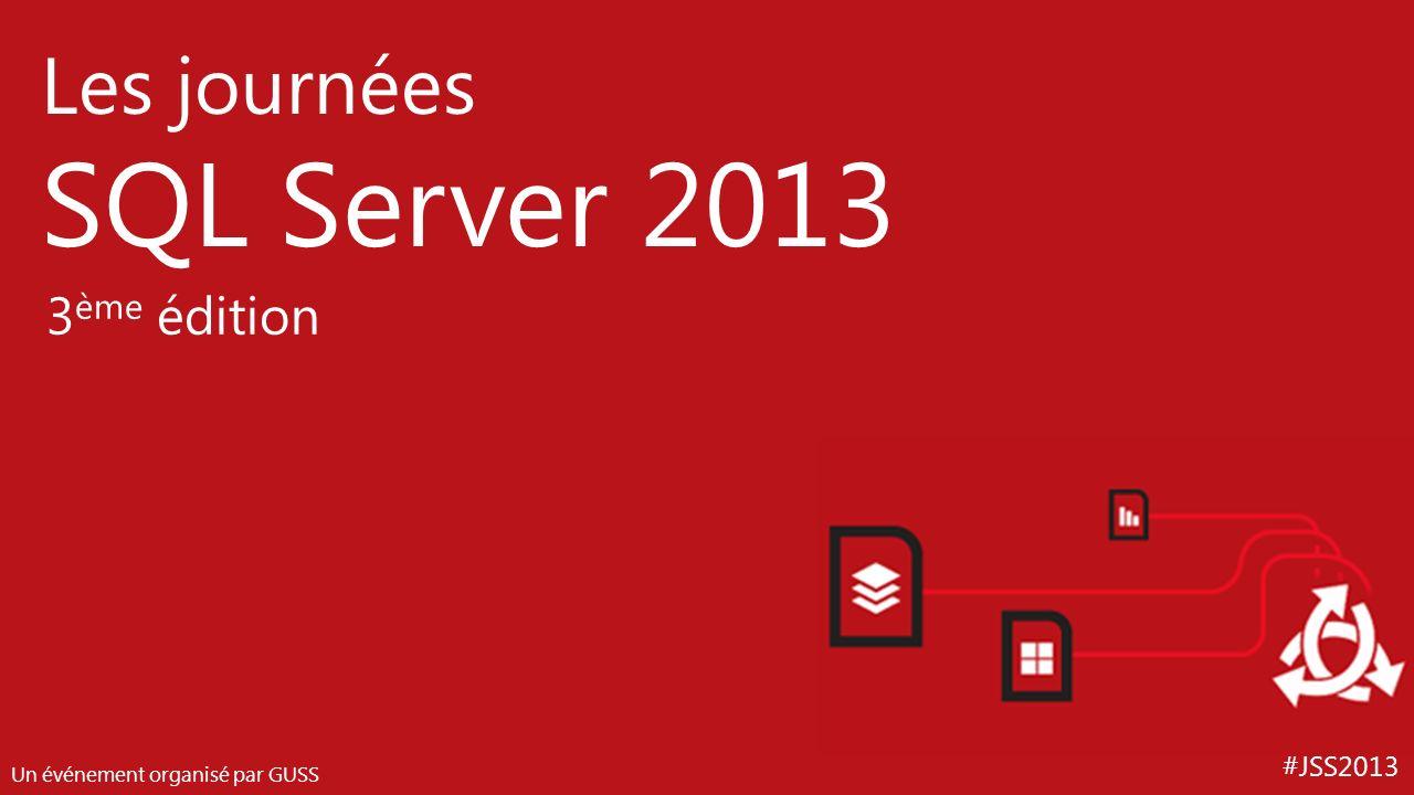 #JSS2013 Les journées SQL Server 2013 Un événement organisé par GUSS 3 ème édition