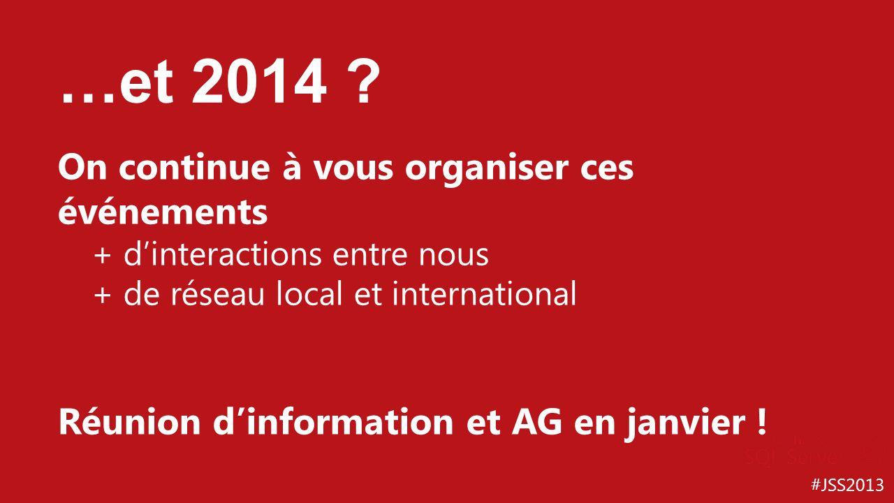 #JSS2013 …et 2014 ? On continue à vous organiser ces événements + dinteractions entre nous + de réseau local et international Réunion dinformation et