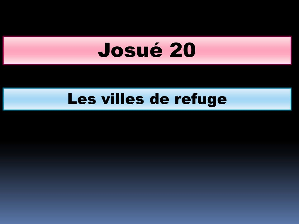LEternel parla à Josué, et dit: Parle aux enfants dIsraël, et dis : Etablissez-vous, comme je vous lai ordonné par Moïse, des villes de refuge, où pourra senfuir le meurtrier qui aura tué quelquun involontairement, sans intention ; elles vous serviront de refuge contre le vengeur du sang.