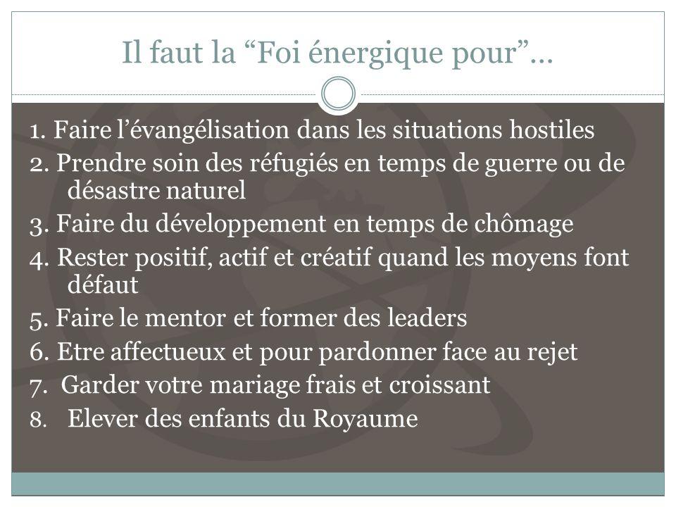Il faut la Foi énergique pour… 1.Faire lévangélisation dans les situations hostiles 2.