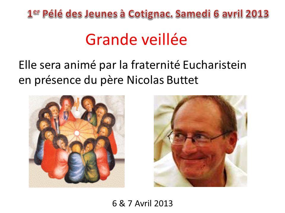 6 & 7 Avril 2013 Grande veillée Elle sera animé par la fraternité Eucharistein en présence du père Nicolas Buttet
