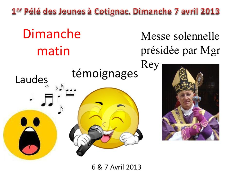 6 & 7 Avril 2013 Laudes témoignages Messe solennelle présidée par Mgr Rey Dimanche matin