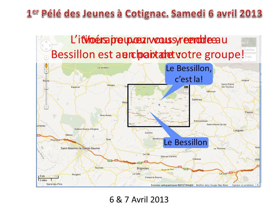 6 & 7 Avril 2013 Le Bessillon, cest la! Vous pouvez vous y rendre en partant : Litinéraire pour vous rendre au Bessillon est au choix de votre groupe!