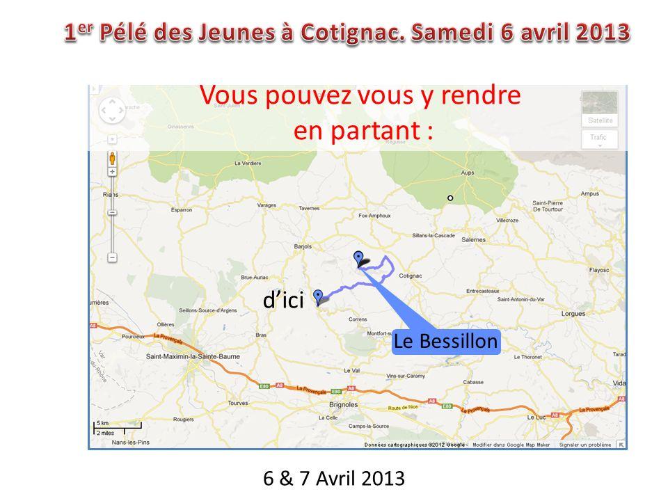 6 & 7 Avril 2013 dici Vous pouvez vous y rendre en partant : Le Bessillon