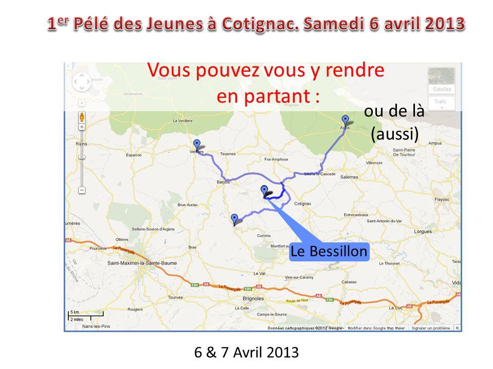 6 & 7 Avril 2013 Vous pouvez vous y rendre en partant : ou de là (aussi) Le Bessillon