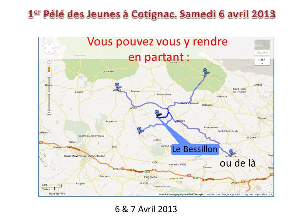 6 & 7 Avril 2013 Vous pouvez vous y rendre en partant : ou de là Le Bessillon