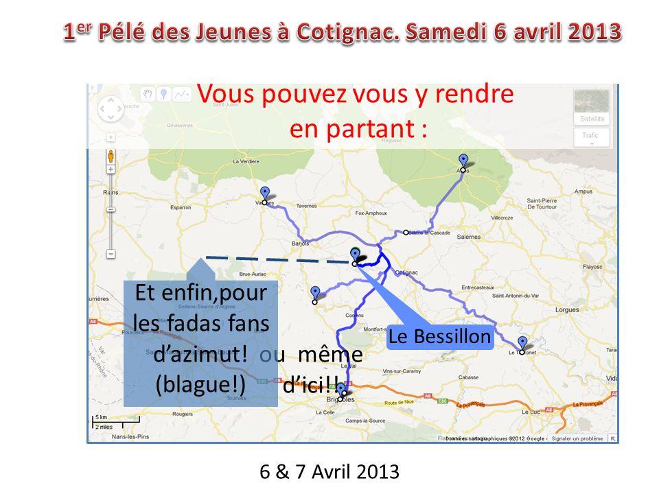 6 & 7 Avril 2013 Vous pouvez vous y rendre en partant : ou même dici!! Et enfin,pour les fadas fans dazimut! (blague!) Le Bessillon