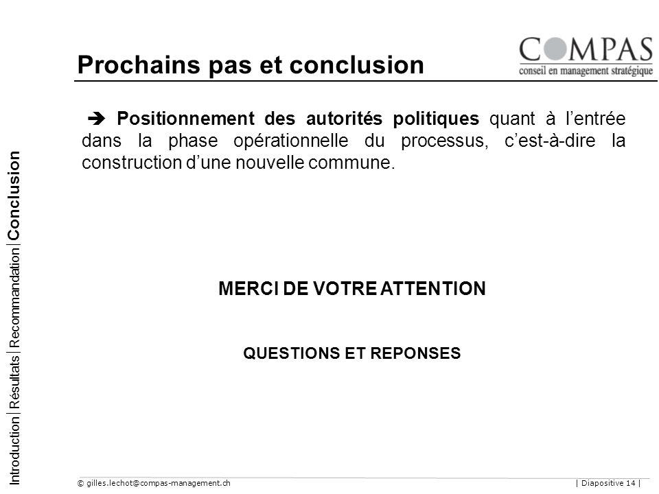 © gilles.lechot@compas-management.ch| Diapositive 14 | Prochains pas et conclusion MERCI DE VOTRE ATTENTION QUESTIONS ET REPONSES Positionnement des a