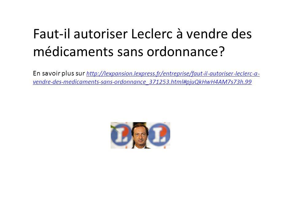 Faut-il autoriser Leclerc à vendre des médicaments sans ordonnance? En savoir plus sur http://lexpansion.lexpress.fr/entreprise/faut-il-autoriser-lecl