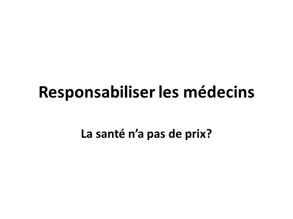 Responsabiliser les médecins La santé na pas de prix?