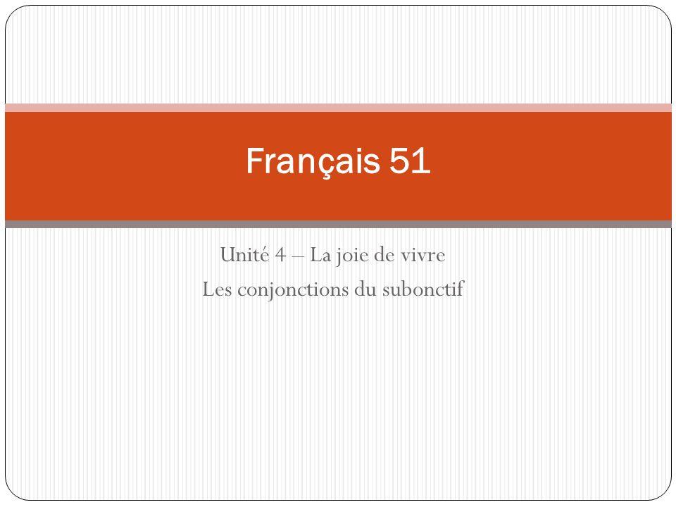 Unité 4 – La joie de vivre Les conjonctions du subonctif Français 51