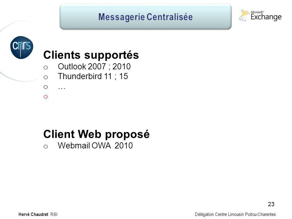 Messagerie Centralisée : Caractéristiques Clients supportés o Outlook 2007 ; 2010 o Thunderbird 11 ; 15 o … o Client Web proposé o Webmail OWA 2010 He