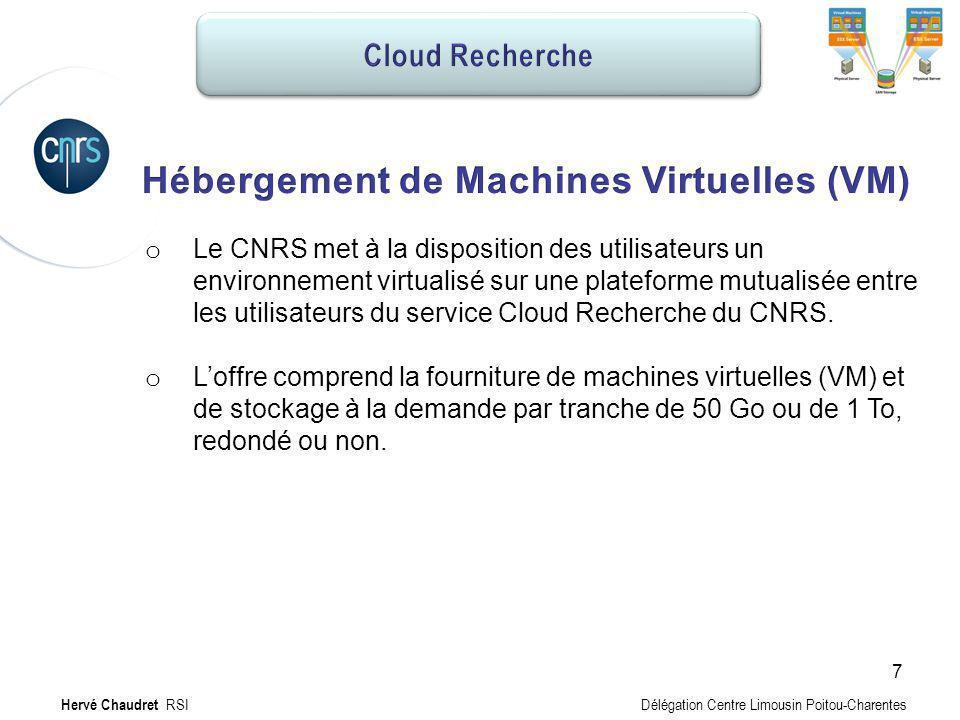 Hébergement MV : Offre o Le CNRS met à la disposition des utilisateurs un environnement virtualisé sur une plateforme mutualisée entre les utilisateur