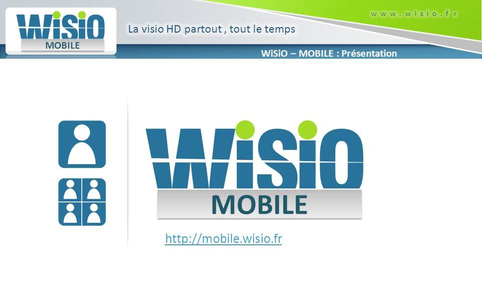 WiSiO – MOBILE : Présentation MOBILE MOBILE 1to1 Version Point-à-Point de WiSiO MOBILE : Tous les utilisateurs de WiSiO MOBILE 1to1 peuvent joindre nimporte quel système de visioconférence mais ne peuvent pas rajouter de participants à leur appel.