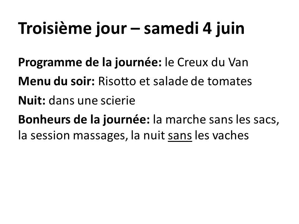 Troisième jour – samedi 4 juin Programme de la journée: le Creux du Van Menu du soir: Risotto et salade de tomates Nuit: dans une scierie Bonheurs de