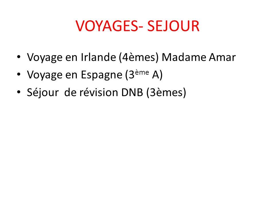 VOYAGES- SEJOUR Voyage en Irlande (4èmes) Madame Amar Voyage en Espagne (3 ème A) Séjour de révision DNB (3èmes)