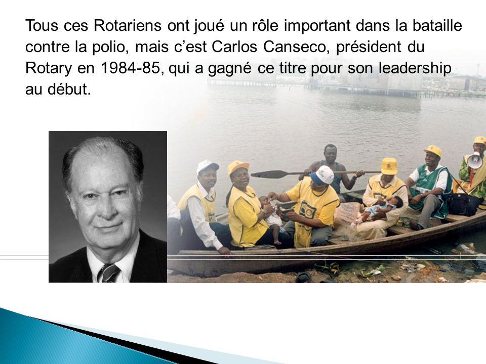 Tous ces Rotariens ont joué un rôle important dans la bataille contre la polio, mais cest Carlos Canseco, président du Rotary en 1984-85, qui a gagné ce titre pour son leadership au début.