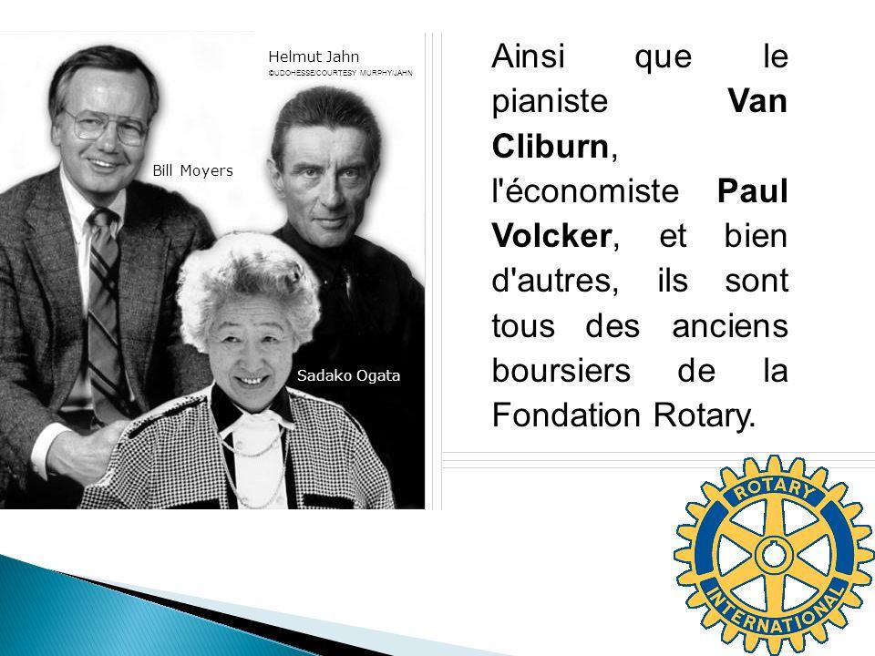 Ainsi que le pianiste Van Cliburn, l'économiste Paul Volcker, et bien d'autres, ils sont tous des anciens boursiers de la Fondation Rotary. Bill Moyer