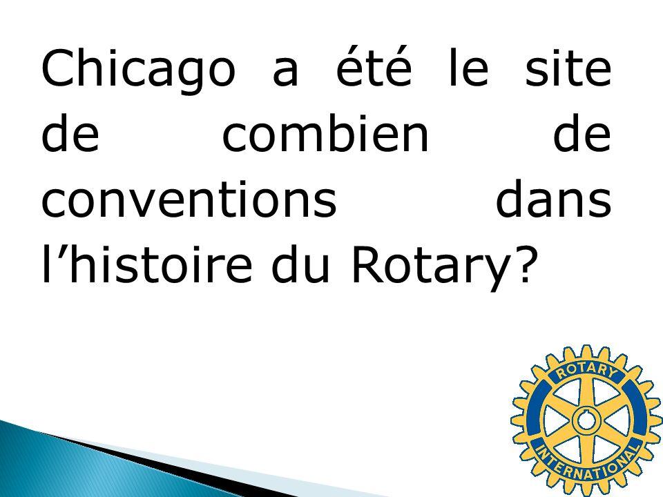 Chicago a été le site de combien de conventions dans lhistoire du Rotary?