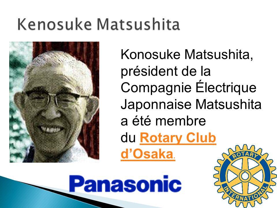 Konosuke Matsushita, président de la Compagnie Électrique Japonnaise Matsushita a été membre du Rotary Club dOsaka.Rotary Club dOsaka.