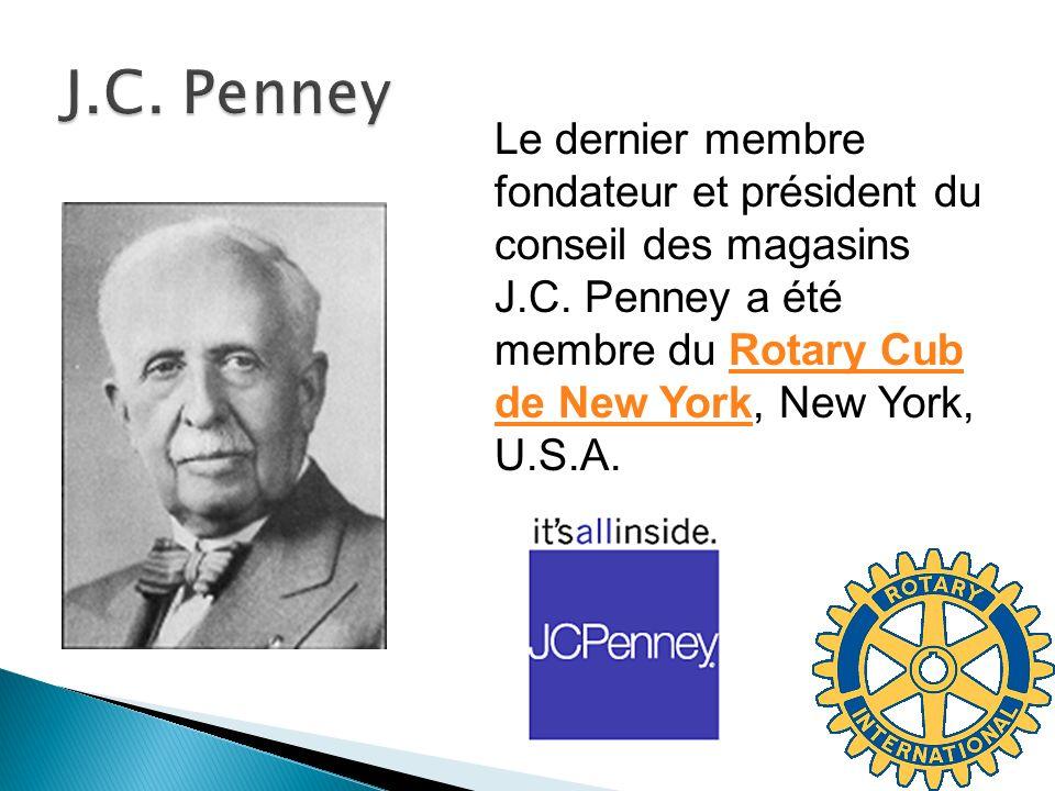 Le dernier membre fondateur et président du conseil des magasins J.C. Penney a été membre du Rotary Cub de New York, New York, U.S.A.Rotary Cub de New