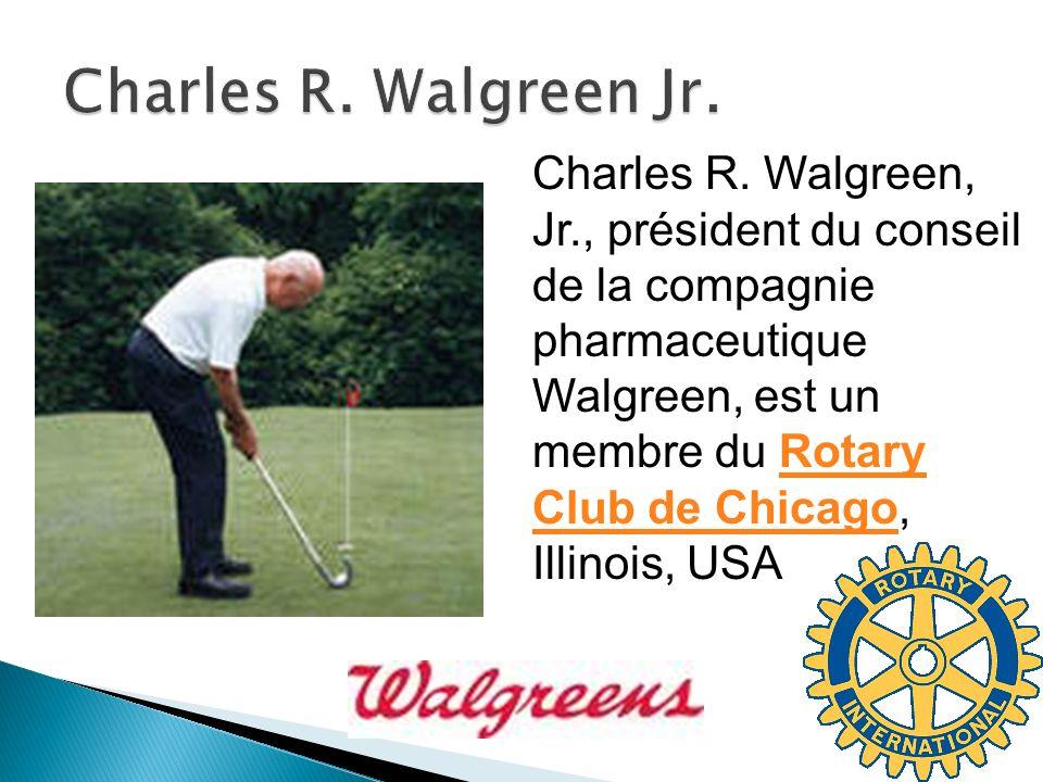 Charles R. Walgreen, Jr., président du conseil de la compagnie pharmaceutique Walgreen, est un membre du Rotary Club de Chicago, Illinois, USARotary C