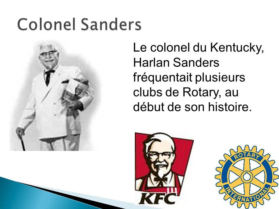 Le colonel du Kentucky, Harlan Sanders fréquentait plusieurs clubs de Rotary, au début de son histoire.