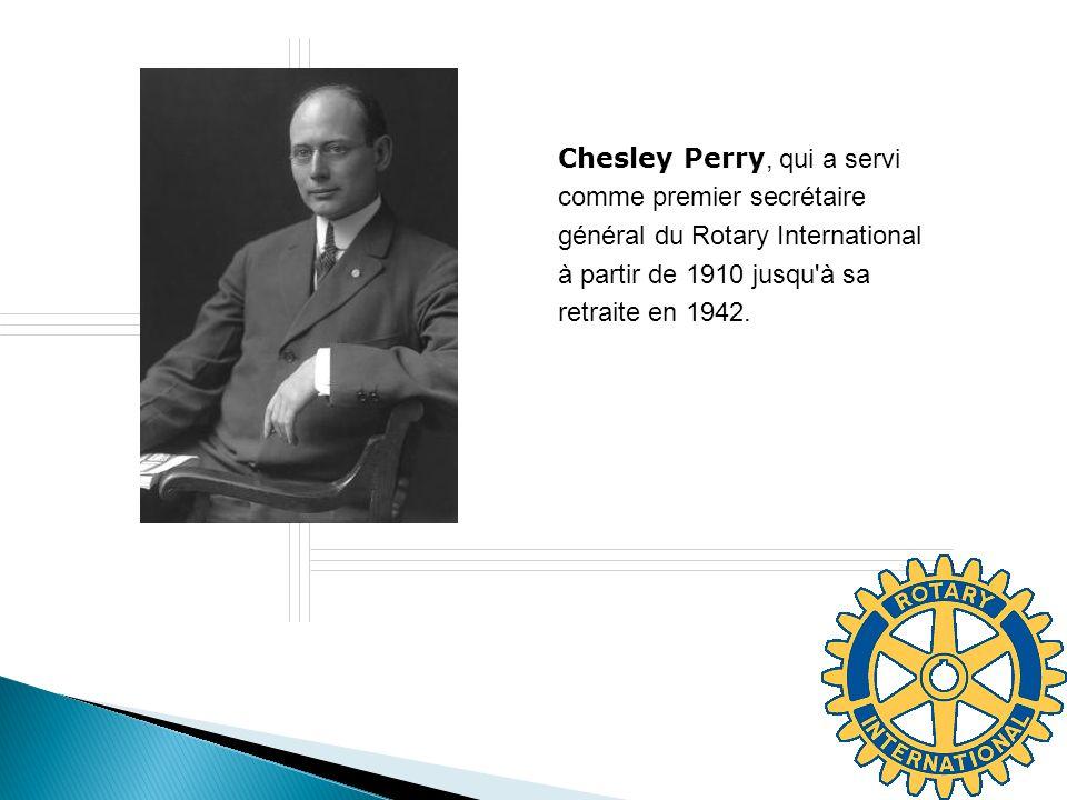 Chesley Perry, qui a servi comme premier secrétaire général du Rotary International à partir de 1910 jusqu'à sa retraite en 1942.