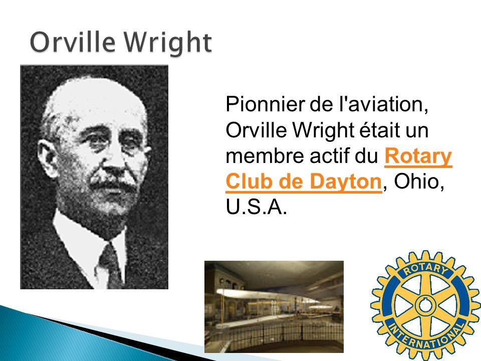 Pionnier de l'aviation, Orville Wright était un membre actif du Rotary Club de Dayton, Ohio, U.S.A.Rotary Club de Dayton