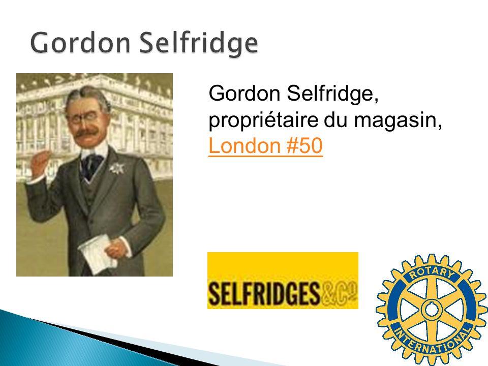 Gordon Selfridge, propriétaire du magasin, London #50 London #50