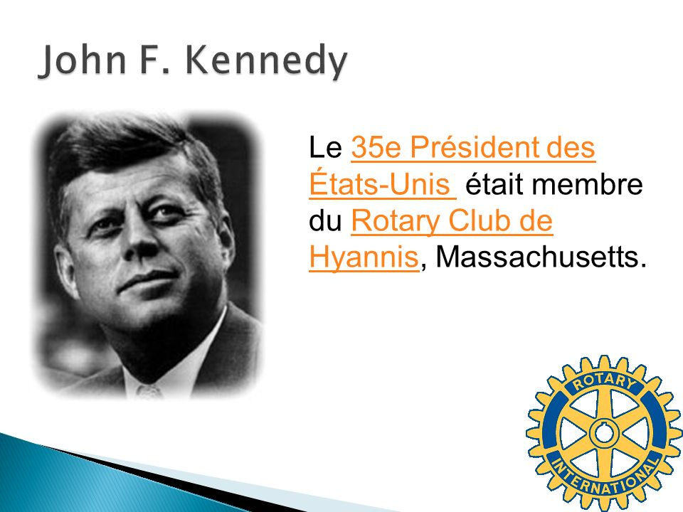 Le 35e Président des États-Unis était membre du Rotary Club de Hyannis, Massachusetts.35e Président des États-Unis Rotary Club de Hyannis