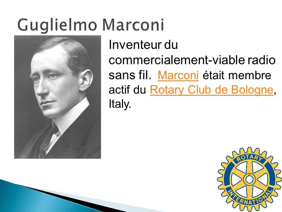 Inventeur du commercialement-viable radio sans fil. Marconi était membre actif du Rotary Club de Bologne, Italy.MarconiRotary Club de Bologne
