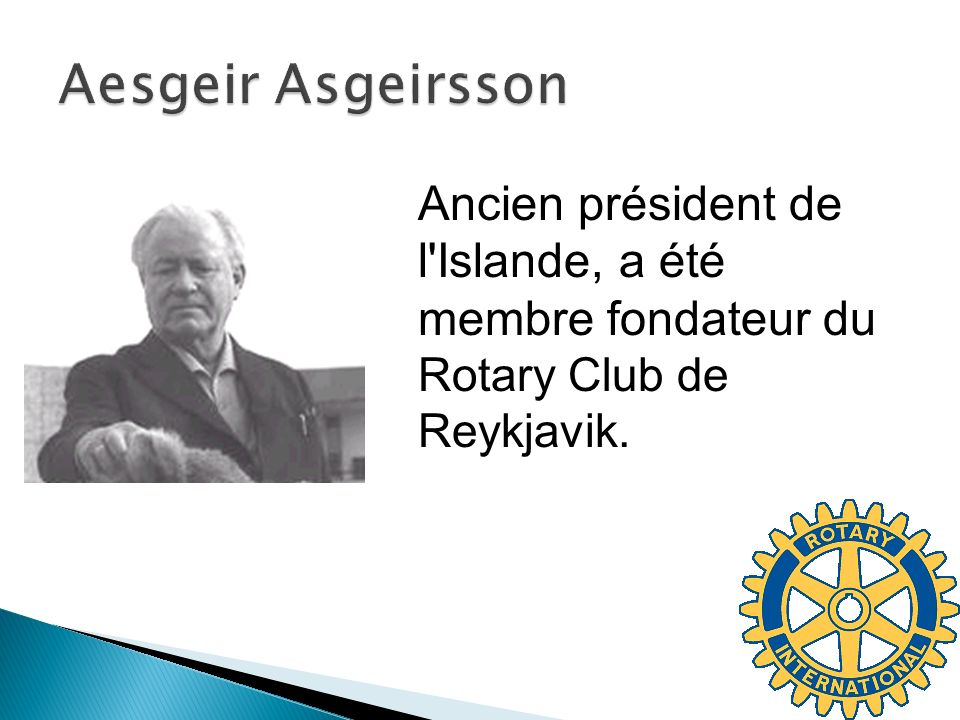 Ancien président de l Islande, a été membre fondateur du Rotary Club de Reykjavik.