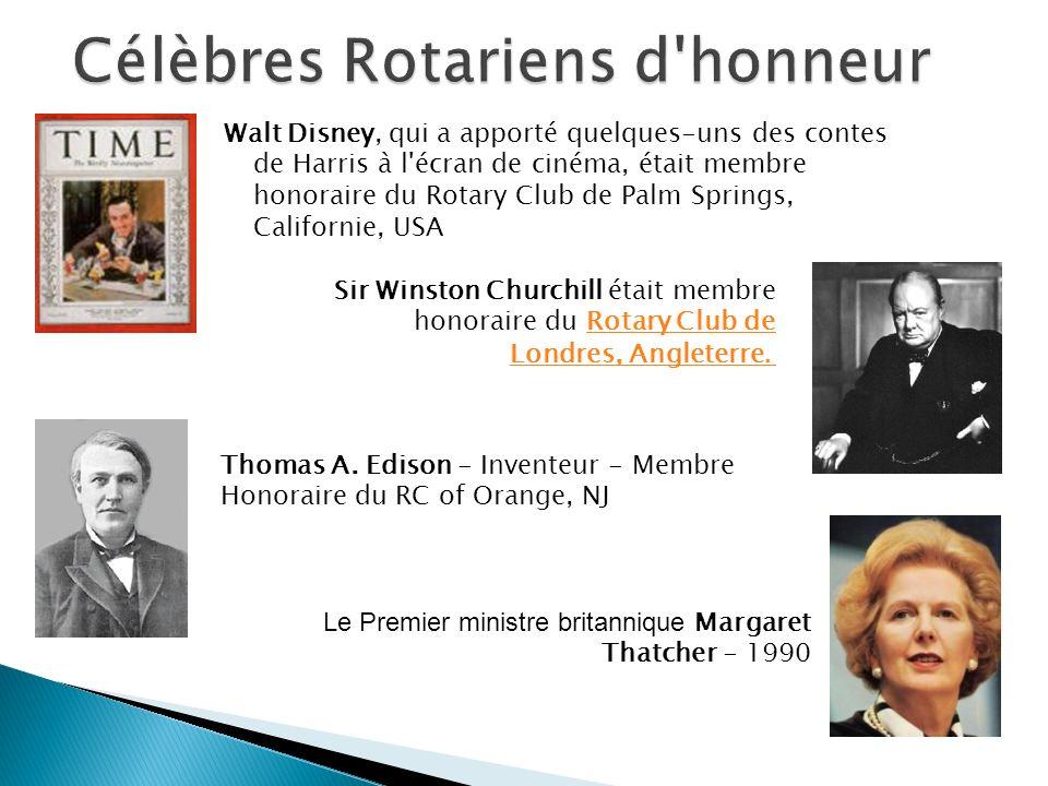 Walt Disney, qui a apporté quelques-uns des contes de Harris à l écran de cinéma, était membre honoraire du Rotary Club de Palm Springs, Californie, USA Sir Winston Churchill était membre honoraire du Rotary Club de Londres, Angleterre.
