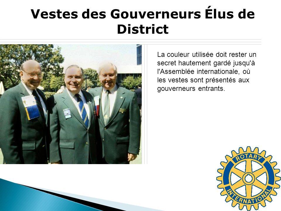 Vestes des Gouverneurs Élus de District La couleur utilisée doit rester un secret hautement gardé jusqu à l Assemblée internationale, où les vestes sont présentés aux gouverneurs entrants.