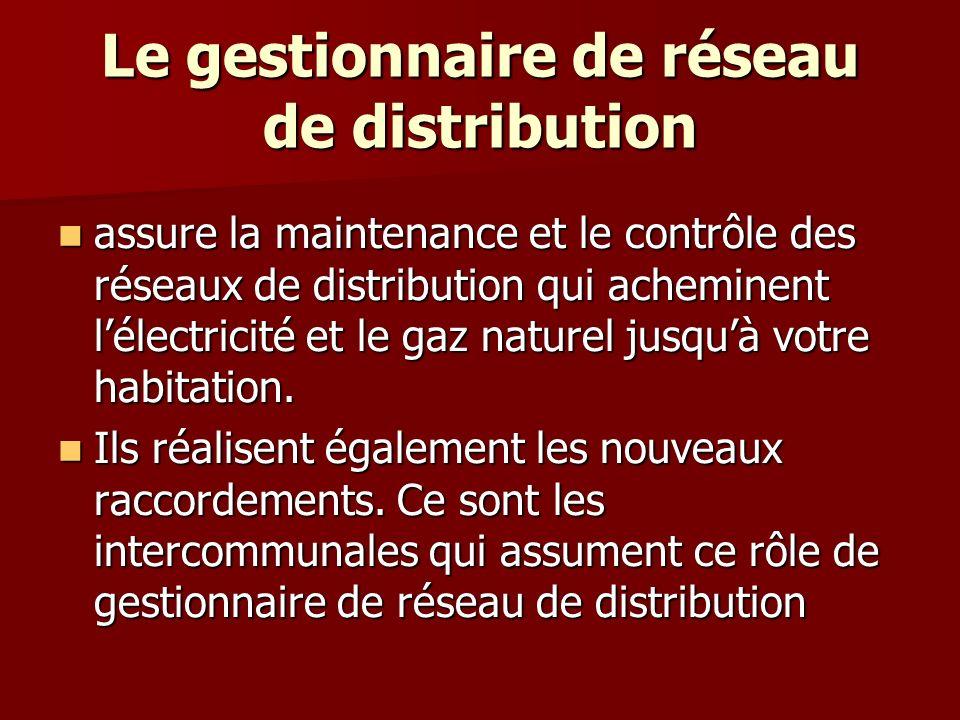 Le gestionnaire de réseau de distribution assure la maintenance et le contrôle des réseaux de distribution qui acheminent lélectricité et le gaz naturel jusquà votre habitation.