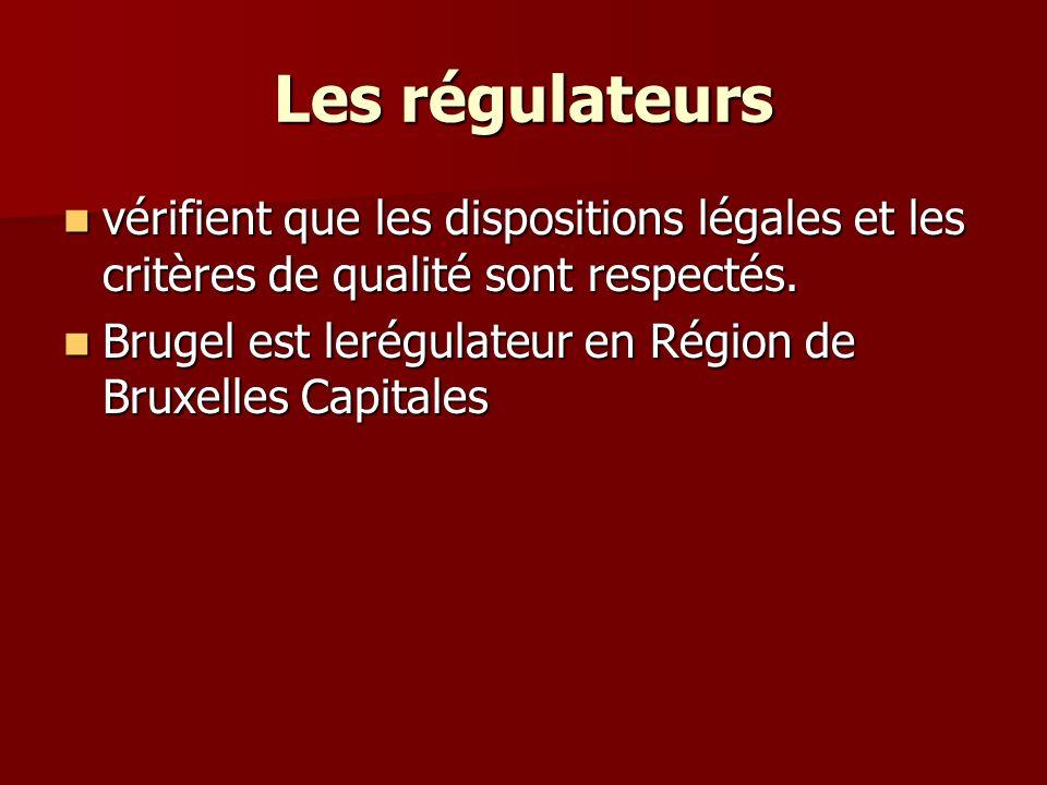 Les régulateurs vérifient que les dispositions légales et les critères de qualité sont respectés. vérifient que les dispositions légales et les critèr