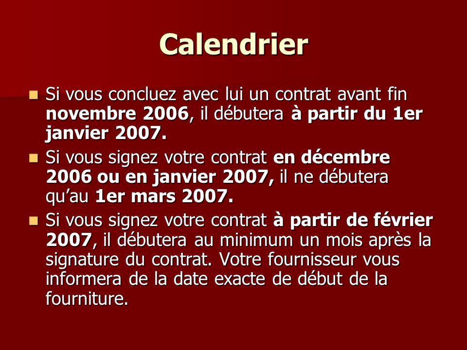Calendrier Si vous concluez avec lui un contrat avant fin novembre 2006, il débutera à partir du 1er janvier 2007. Si vous concluez avec lui un contra