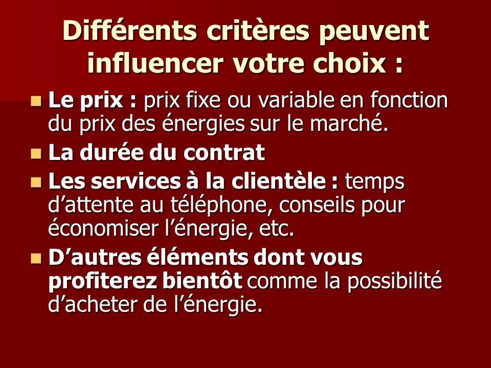 Différents critères peuvent influencer votre choix : Le prix : prix fixe ou variable en fonction du prix des énergies sur le marché.