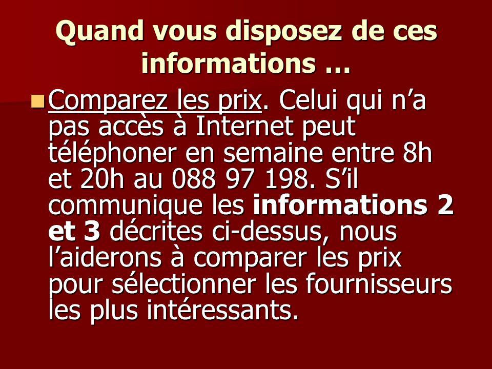 Quand vous disposez de ces informations … Comparez les prix. Celui qui na pas accès à Internet peut téléphoner en semaine entre 8h et 20h au 088 97 19