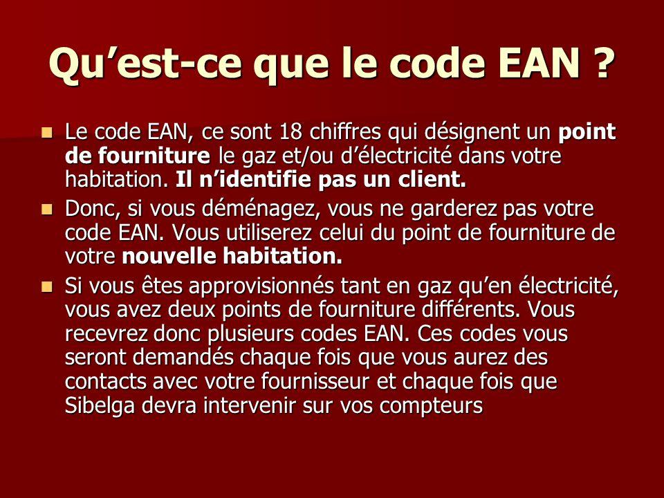 Quest-ce que le code EAN ? Le code EAN, ce sont 18 chiffres qui désignent un point de fourniture le gaz et/ou délectricité dans votre habitation. Il n