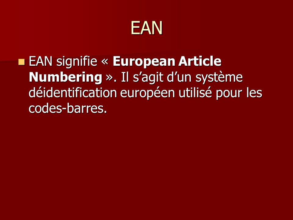 EAN EAN signifie « European Article Numbering ». Il sagit dun système déidentification européen utilisé pour les codes-barres. EAN signifie « European