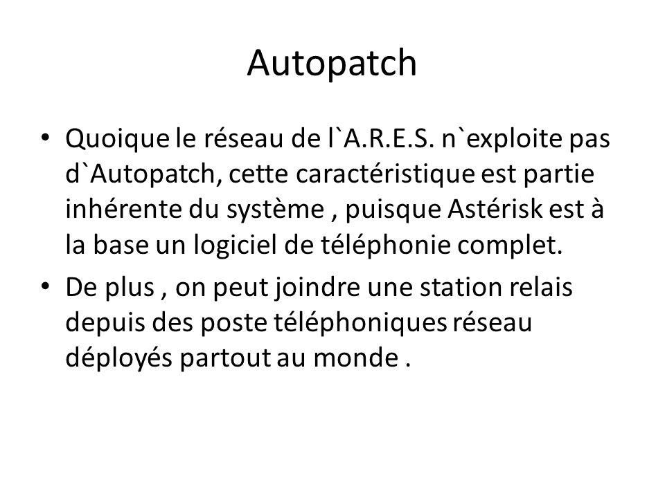Autopatch Quoique le réseau de l`A.R.E.S. n`exploite pas d`Autopatch, cette caractéristique est partie inhérente du système, puisque Astérisk est à la