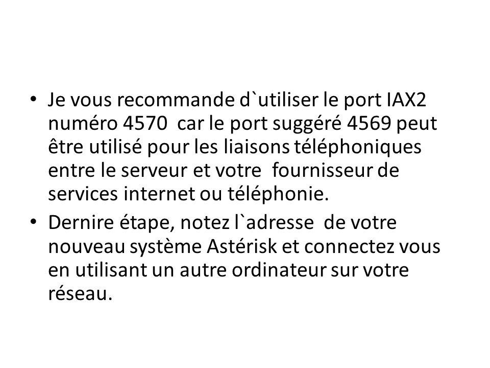Je vous recommande d`utiliser le port IAX2 numéro 4570 car le port suggéré 4569 peut être utilisé pour les liaisons téléphoniques entre le serveur et