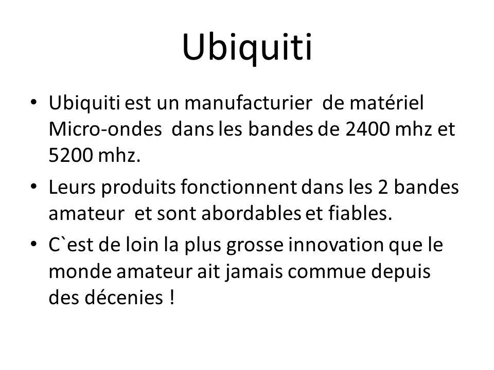 Ubiquiti Ubiquiti est un manufacturier de matériel Micro-ondes dans les bandes de 2400 mhz et 5200 mhz. Leurs produits fonctionnent dans les 2 bandes